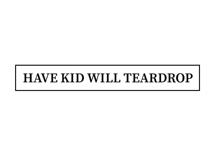 Have Kid Will Tear Drop
